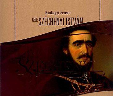 A magyarság és a magyar hon ikonikus nagyságai - Gróf Széchenyi István